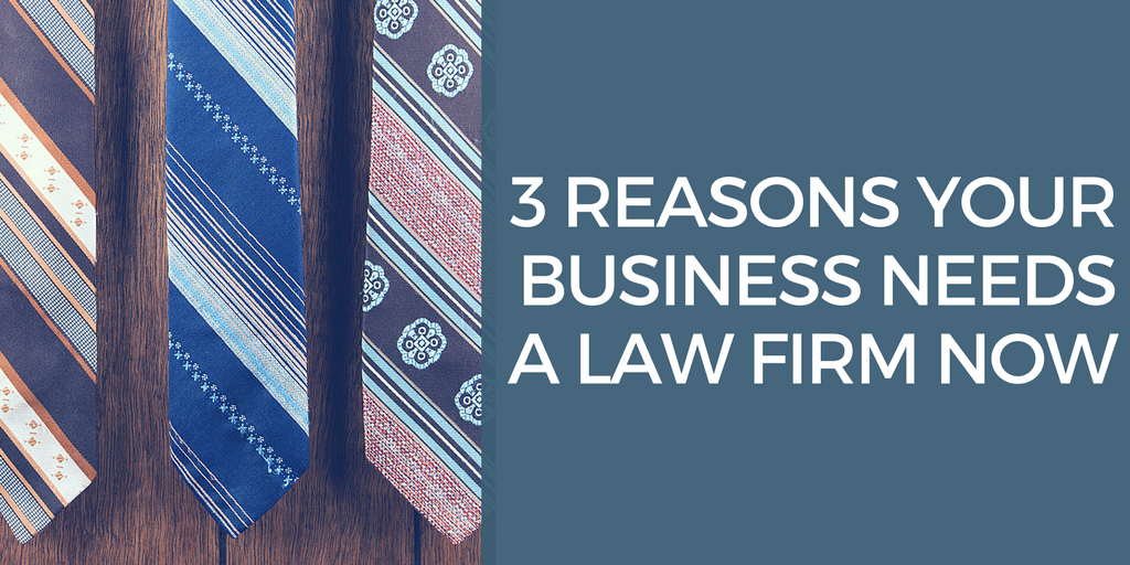 3 Reasons Your Business Needs a Law Firm Now