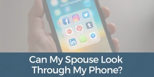 Can My Spouse Look Through My Phone?