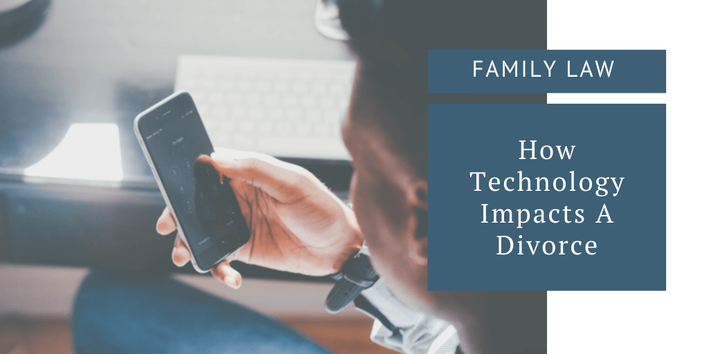 How Technology Impacts A Divorce
