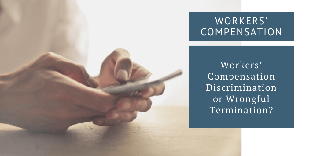 Workers' Compensation Discrimination or Wrongful Termination