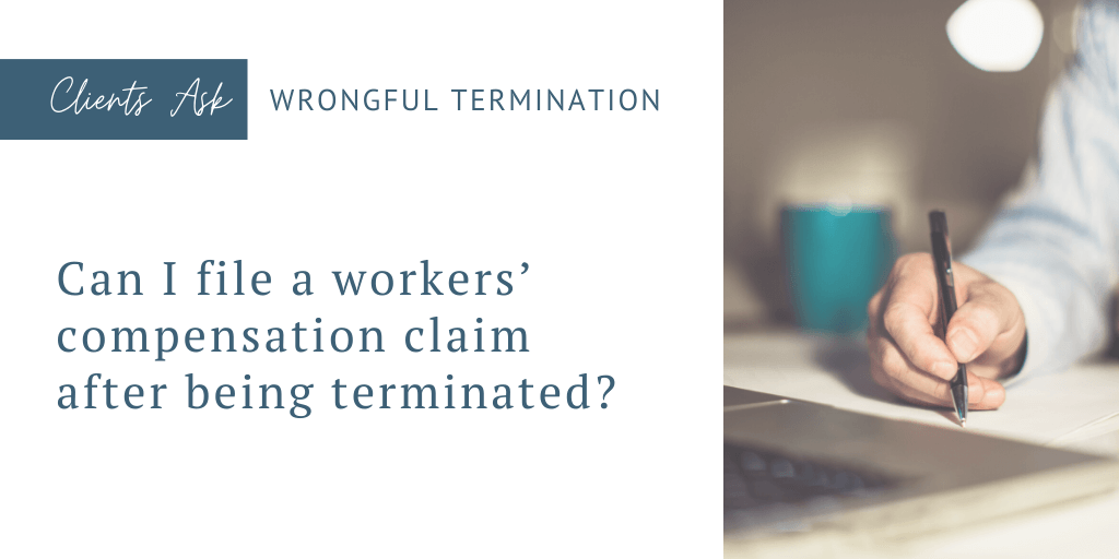 Can I file a workers' compensation claim after being terminated?