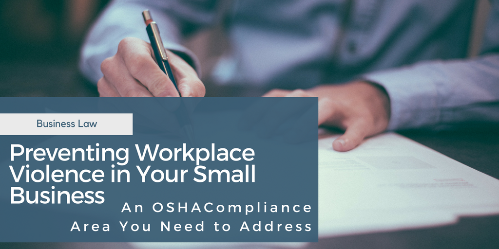 An OSHA Compliance Area You Need to Address: Preventing Workplace Violence in Your Small Business