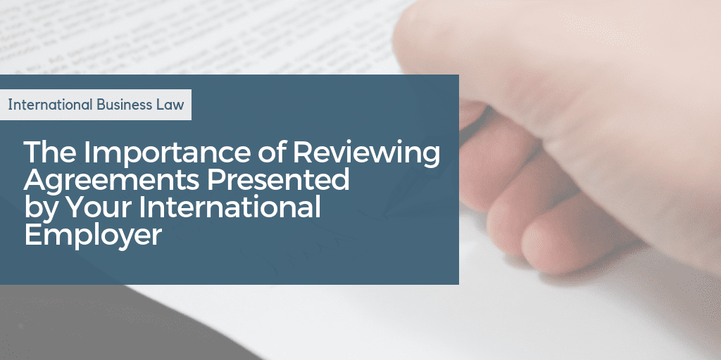 The Importance of Reviewing Agreements Presented by Your International Employer