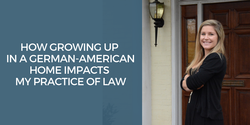 How Growing Up in a German-American Home Impacts My Practice of Law