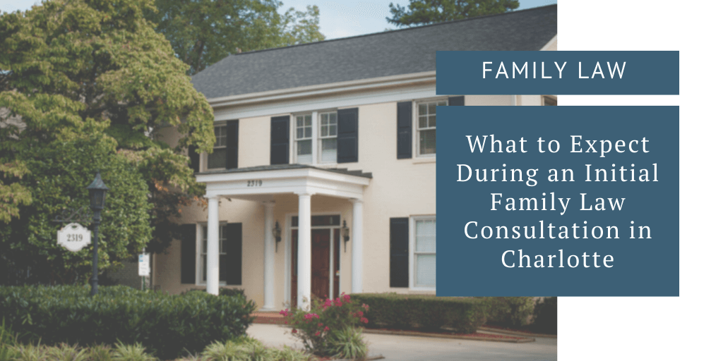 What to Expect During an Initial Family Law Consultation in Charlotte
