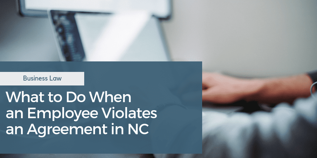 What to Do When an Employee Violates an Agreement in NC