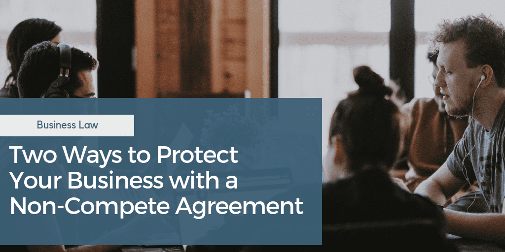 Two Ways to Protect Your Business with a Non-Compete Agreement