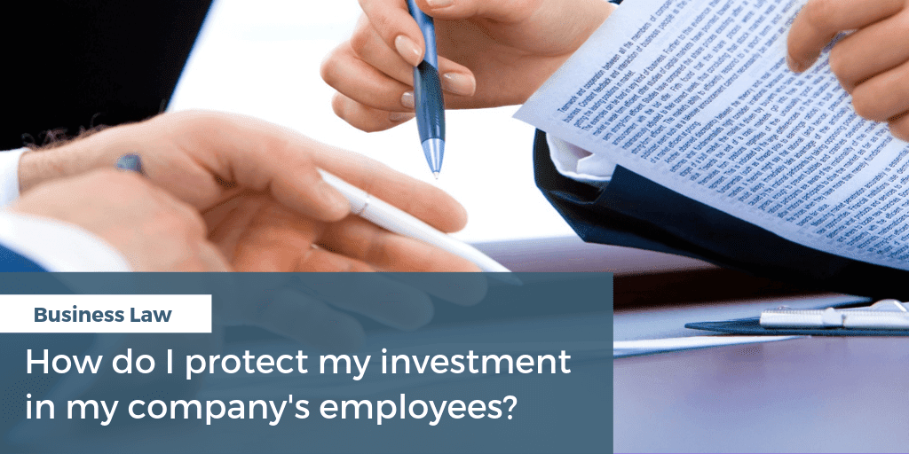 how do i protect my investment in my employees